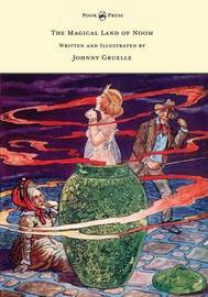 The Magical Land of Noom - Written and Illustrated by Johnny Gruelle by Johnny Gruelle