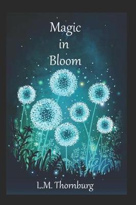 Magic in Bloom by L M Thornburg