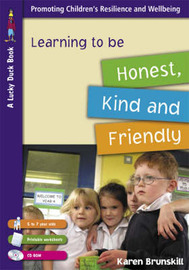 Learning to be Honest, Kind and Friendly for 5 to 7 Year Olds by Karen Brunskill