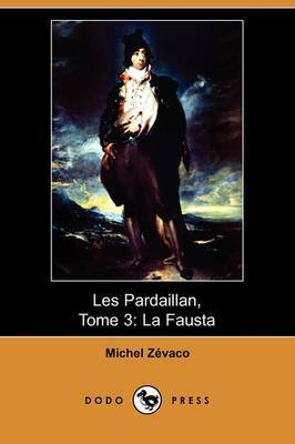 Les Pardaillan, Tome 3: La Fausta (Dodo Press) by Michel Zevaco