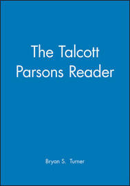 The Talcott Parsons Reader by Bryan S Turner