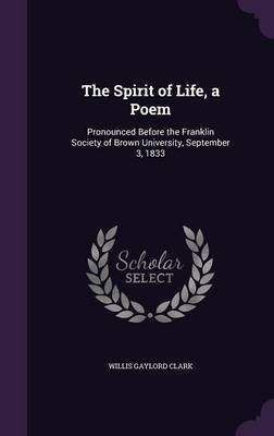 The Spirit of Life, a Poem by Willis Gaylord Clark
