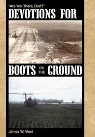 Devotions for Boots on the Ground by James W Visel