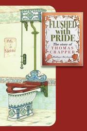 Flushed with Pride: The Story of Thomas Crapper by Wallace Reyburn image