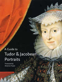 A Guide to Tudor and Jacobean Portraits by Tarnya Cooper image
