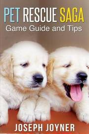Pet Rescue Saga Game Guide and Tips by Joseph Joyner