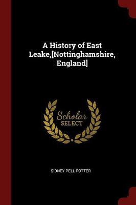 A History of East Leake, [Nottinghamshire, England] by Sidney Pell Potter image