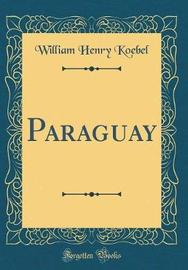 Paraguay (Classic Reprint) by William Henry Koebel image