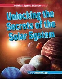 Unlocking the Secrets of the Solar System by Megan Kopp