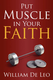 Put Muscle in Your Faith by William De Leo image