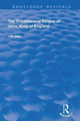 The Troublesome Raigne of John, King of England by J.W. Sider