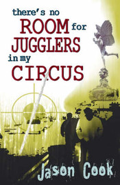 There's No Room for Jugglers in My Circus by Jason Cook image