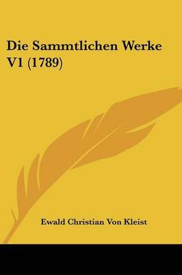Die Sammtlichen Werke V1 (1789) by Ewald Christian von Kleist image