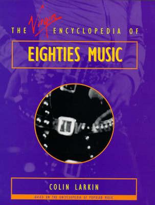 Virgin Encyclopedia of Eighties Music by Colin Larkin