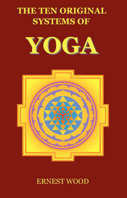 The Ten Original Systems of Yoga by Ernest Wood