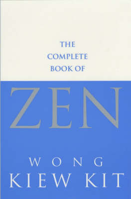 The Complete Book Of Zen by Wong Kiew Kit