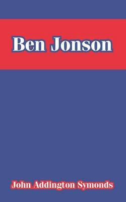 Ben Jonson by John Addington Symonds