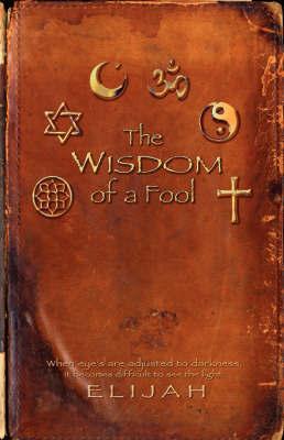 The Wisdom of a Fool by Elijah