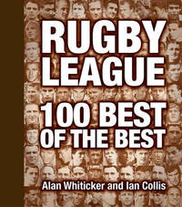 Rugby League : 100 Best of the Best by Alan Whiticker