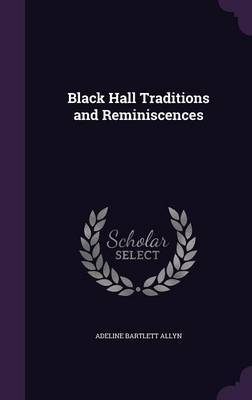 Black Hall Traditions and Reminiscences by Adeline Bartlett Allyn image