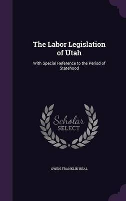 The Labor Legislation of Utah by Owen Franklin Beal image