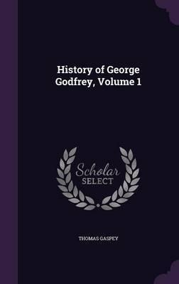 History of George Godfrey, Volume 1 by Thomas Gaspey image