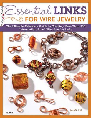 Essential Links for Wire Jewelry by Lora S. Irish