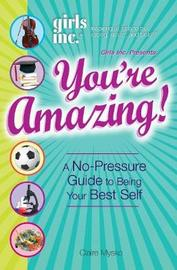 Girls Inc. Presents You're Amazing! by Claire Mysko