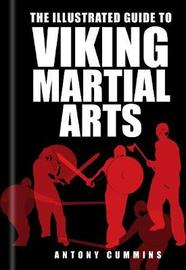 The Illustrated Guide to Viking Martial Arts by Antony Cummins