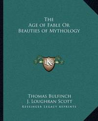The Age of Fable or Beauties of Mythology by Thomas Bulfinch