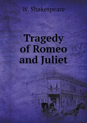 Tragedy of Romeo and Juliet by W Shakespeare