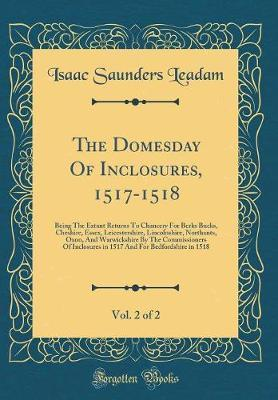 The Domesday of Inclosures, 1517-1518, Vol. 2 of 2 by Isaac Saunders Leadam image
