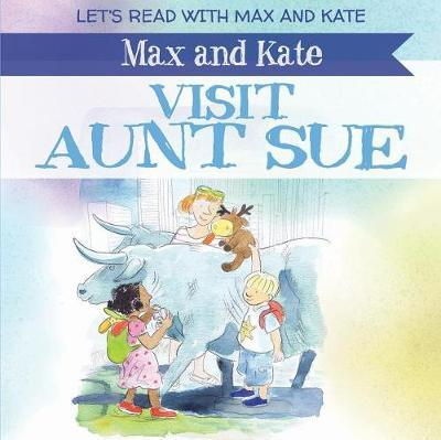 Max and Kate Visit Aunt Sue by Mick Manning