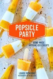 Popsicle Party by Louise Pickford