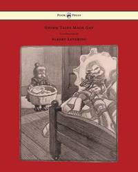 Grimm Tales Made Gay - With Gay Pictures by Albert Levering by Guy Wetmore Carryl
