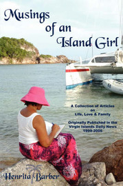 Musings of an Island Girl: A Collection of Articles on Life, Love and Family Originally Published in the Virgin Islands Daily News 1999-2006 by Henrita Barber image