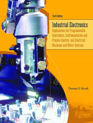 Industrial Electronics: Applications for Programmable Controllers, Instrumentation and Process Control and Electrical Machines and Motor Controls by Thomas E. Kissell image