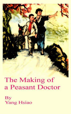 The Making of a Peasant Doctor, the by Yang Hsiao image