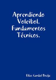 Aprendiendo Voleibol. Fundamentos Tecnicos. by Elias Candal Bocija