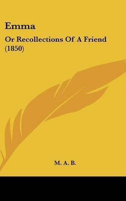 Emma: Or Recollections Of A Friend (1850) by M A B image
