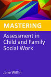 Mastering Assessment in Child and Family Social Work by Jane Wiffin