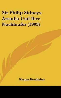 Sir Philip Sidneys Arcadia Und Ihre Nachlaufer (1903) by Kaspar Brunhuber