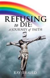 Refusing to Die by Ray Jerauld