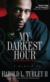 My Darkest Hour by Harold L II Turley