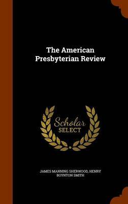 The American Presbyterian Review by James Manning Sherwood image