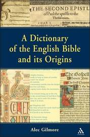 A Dictionary of the English Bible and Its Origins by Alec Gilmore image