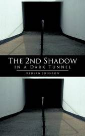 The 2nd Shadow in a Dark Tunnel by Kehlan Johnson