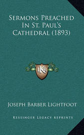 Sermons Preached in St. Paul's Cathedral (1893) by Joseph Barber Lightfoot, Bp.