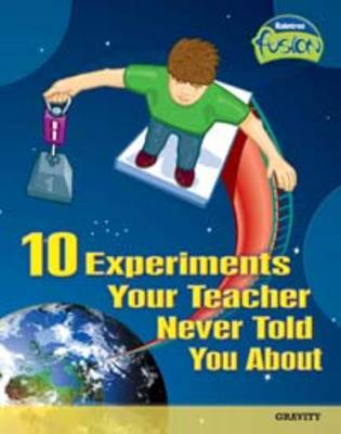 10 Experiments Your Teacher Never Told You About by Andrew Solway