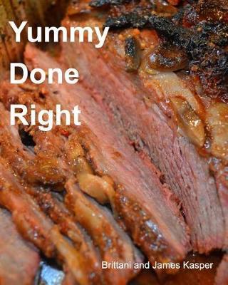Yummy Done Right by Brittani Kasper